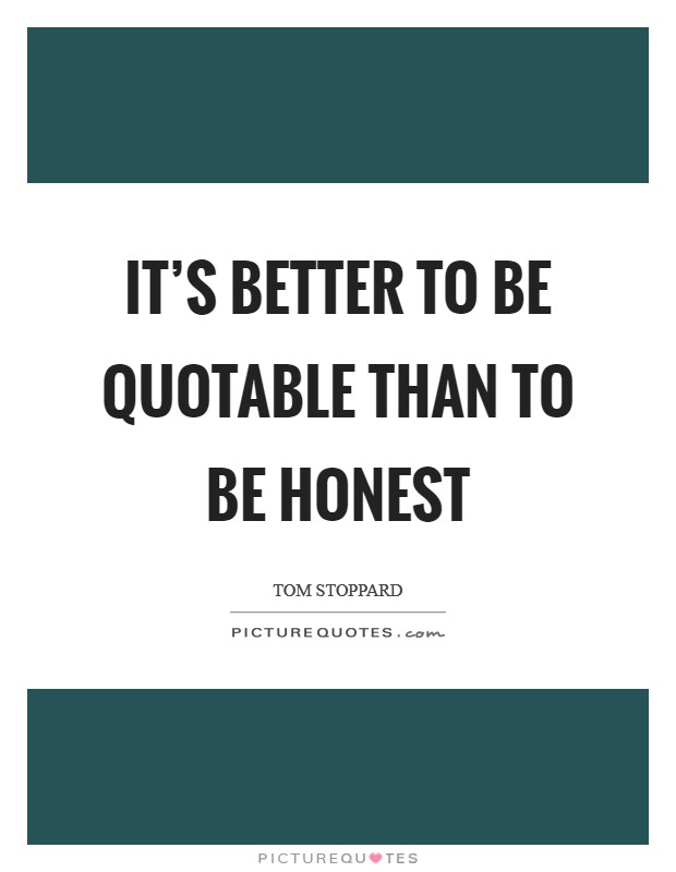 It's better to be quotable than to be honest Picture Quote #1