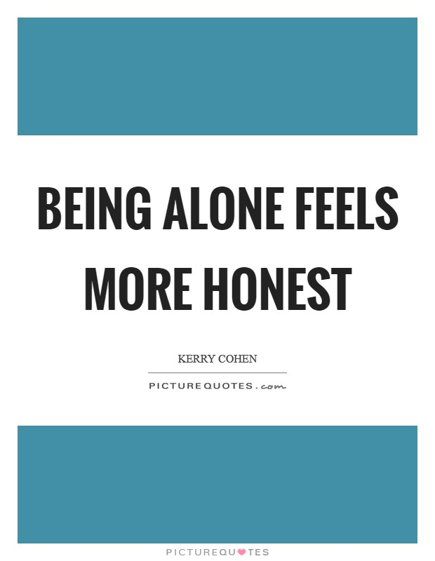 Being alone feels more honest Picture Quote #1
