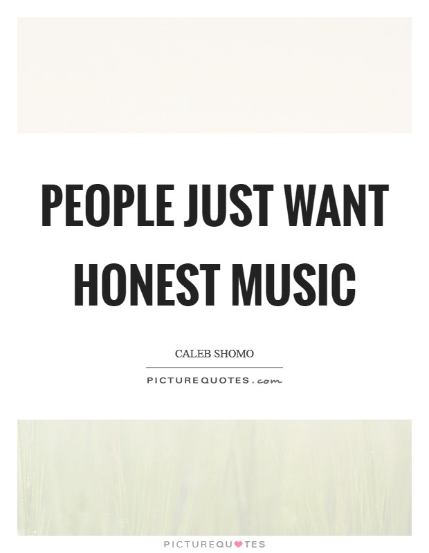 People just want honest music Picture Quote #1
