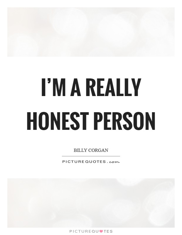 I'm a really honest person Picture Quote #1