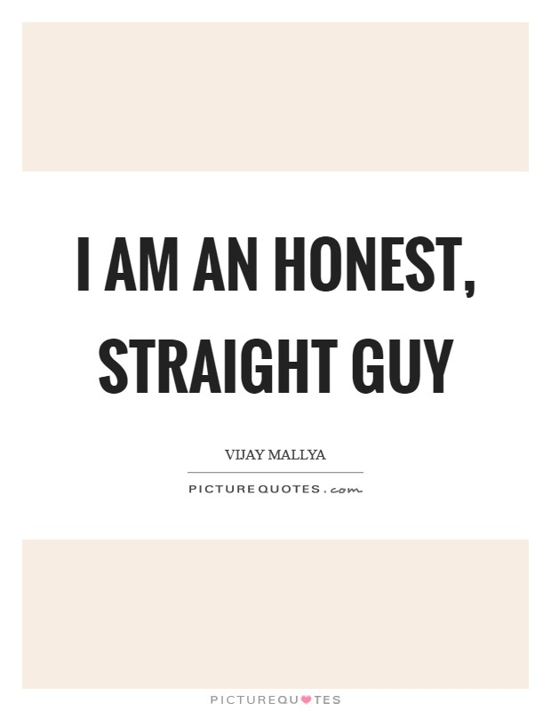 I am an honest, straight guy Picture Quote #1