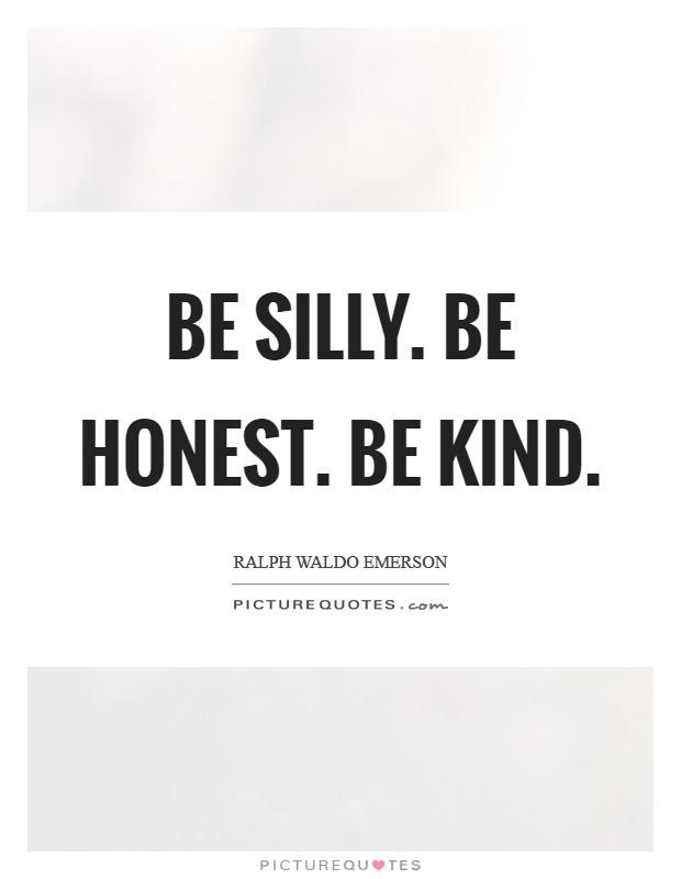 Be silly. Be honest. Be kind Picture Quote #1