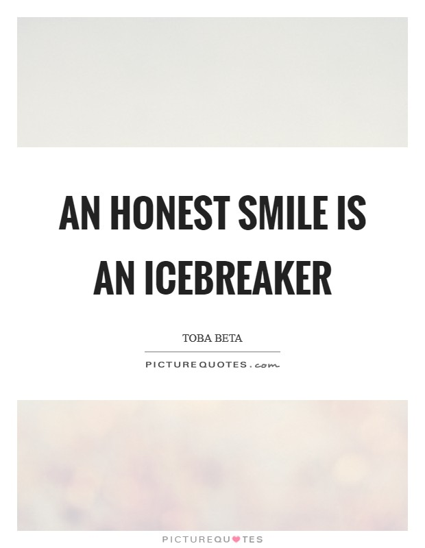 An honest smile is an icebreaker Picture Quote #1