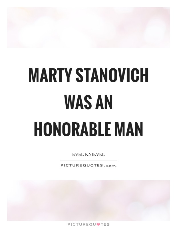 Marty Stanovich was an honorable man Picture Quote #1