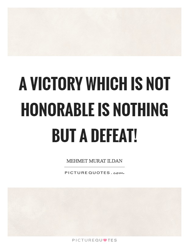 A victory which is not honorable is nothing but a defeat! Picture Quote #1