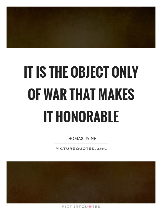 It is the object only of war that makes it honorable Picture Quote #1