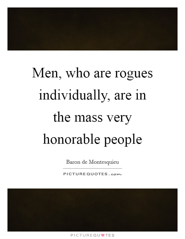 Men, who are rogues individually, are in the mass very honorable people Picture Quote #1