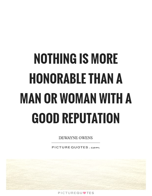 Nothing is more honorable than a man or woman with a good reputation Picture Quote #1