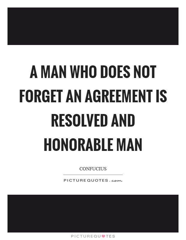 A man who does not forget an agreement is resolved and honorable man Picture Quote #1