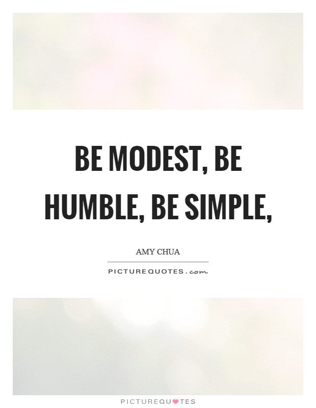 Be modest, be humble, be simple, Picture Quote #1