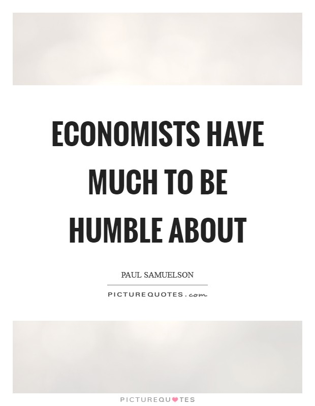 Economists have much to be humble about Picture Quote #1