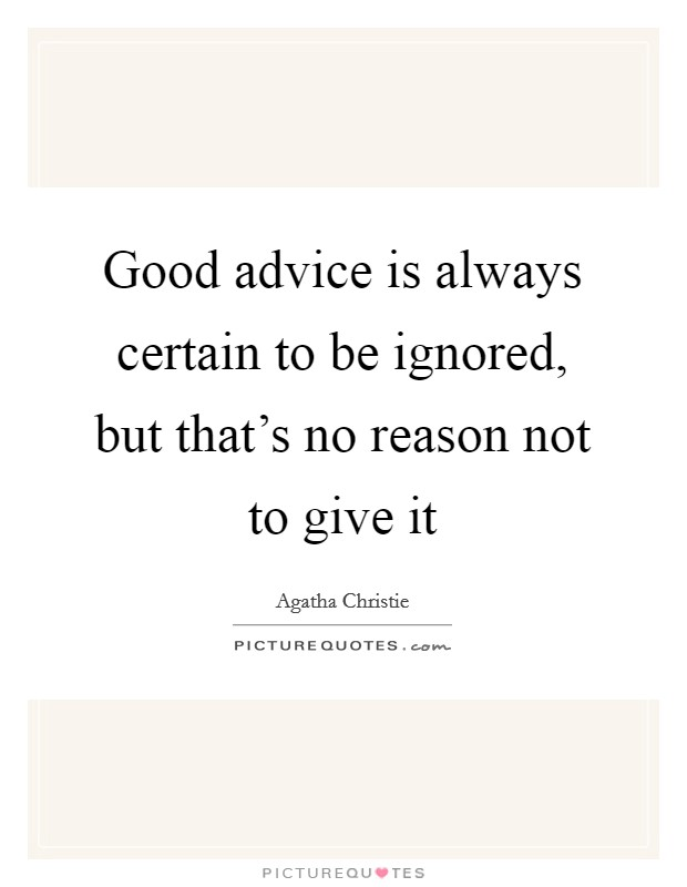 Good advice is always certain to be ignored, but that's no reason not to give it Picture Quote #1