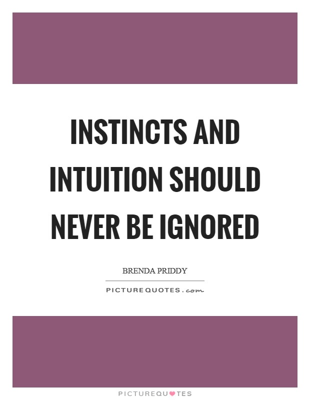 Instincts and intuition should never be ignored Picture Quote #1
