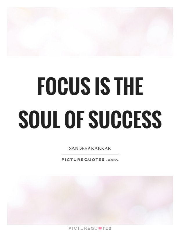 Focus is the soul of success Picture Quote #1
