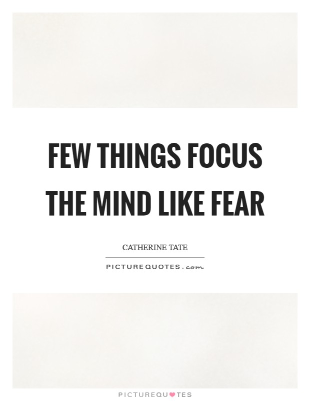 Few things focus the mind like fear Picture Quote #1