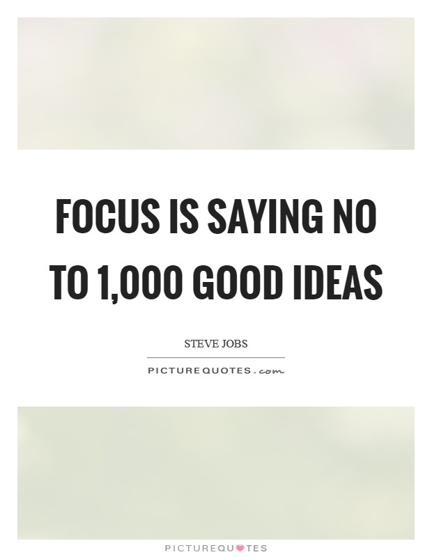 Focus is saying no to 1,000 good ideas Picture Quote #1