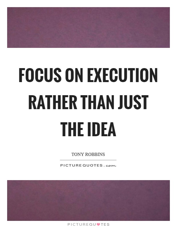 Focus on execution rather than just the idea Picture Quote #1
