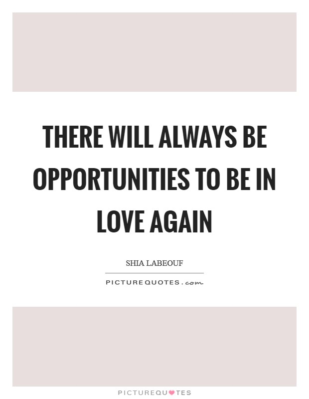 There will always be opportunities to be in love again Picture Quote #1