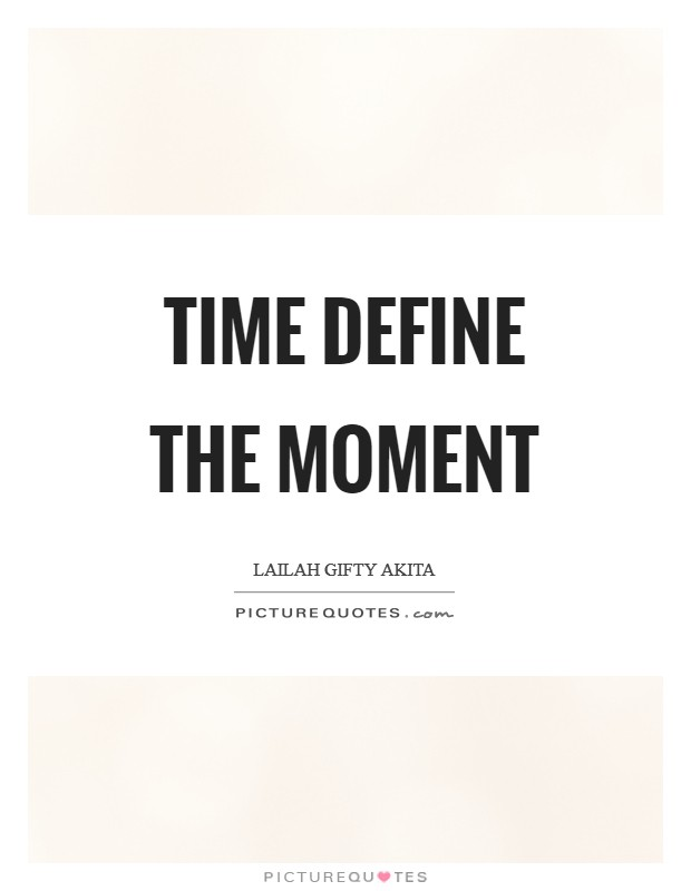 Time define the moment Picture Quote #1