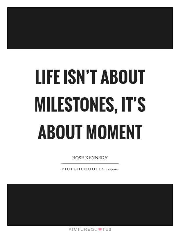 Life isn't about milestones, it's about moment Picture Quote #1