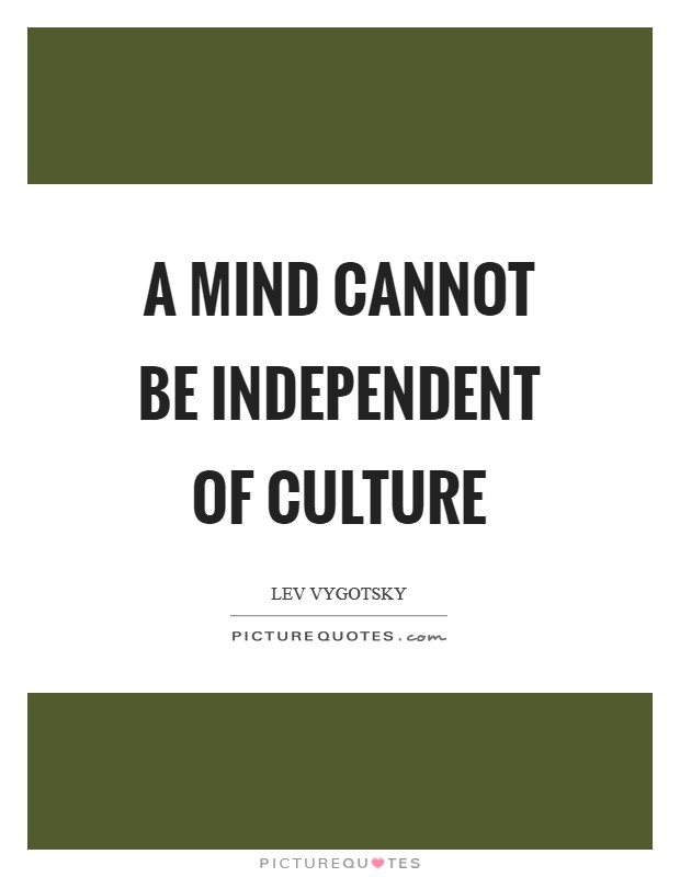 A mind cannot be independent of culture Picture Quote #1