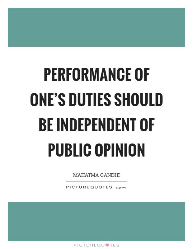 Performance of one's duties should be independent of public opinion Picture Quote #1