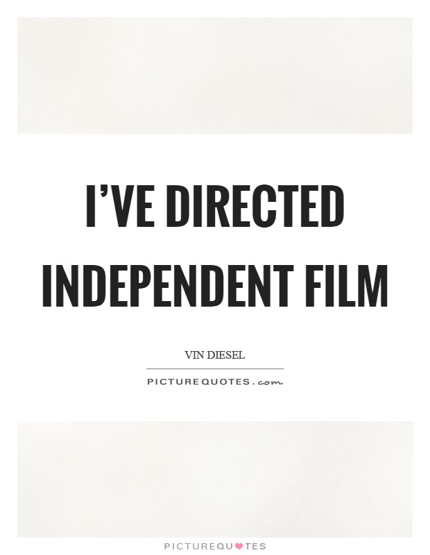 I've directed independent film Picture Quote #1