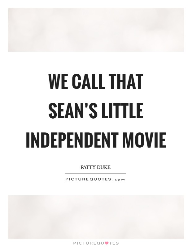We call that Sean's little independent movie Picture Quote #1