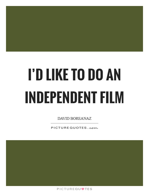 I'd like to do an independent film Picture Quote #1