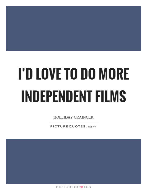 I'd love to do more independent films Picture Quote #1