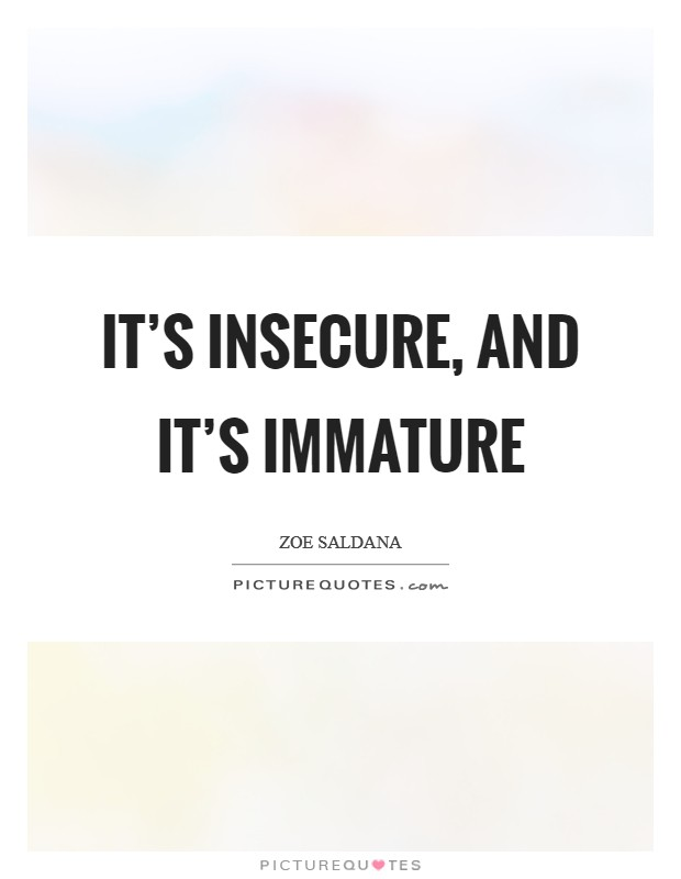 It's insecure, and it's immature Picture Quote #1