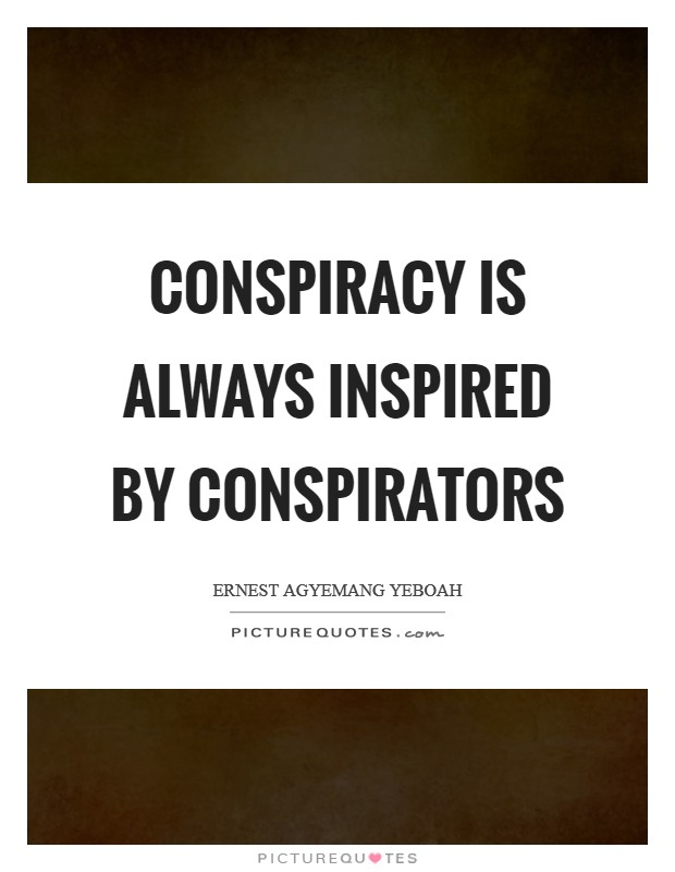 Conspiracy is always inspired by conspirators Picture Quote #1