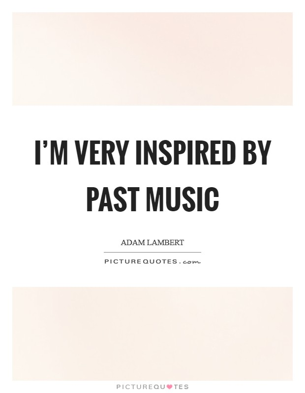 I'm very inspired by past music Picture Quote #1