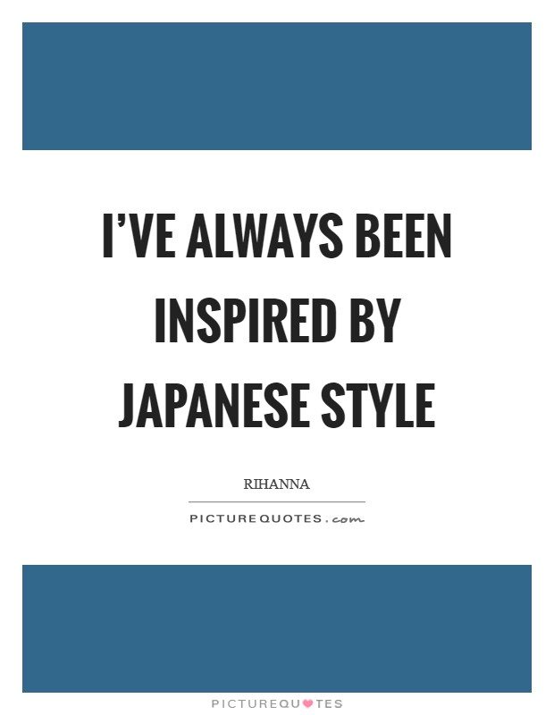 I've always been inspired by Japanese style Picture Quote #1