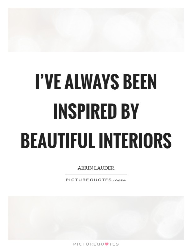 I've always been inspired by beautiful interiors Picture Quote #1