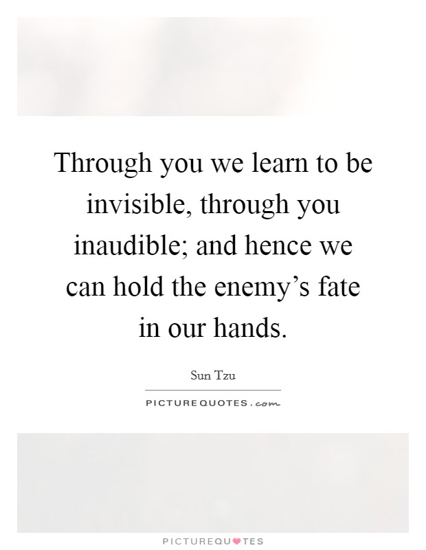 Through you we learn to be invisible, through you inaudible; and hence we can hold the enemy's fate in our hands Picture Quote #1