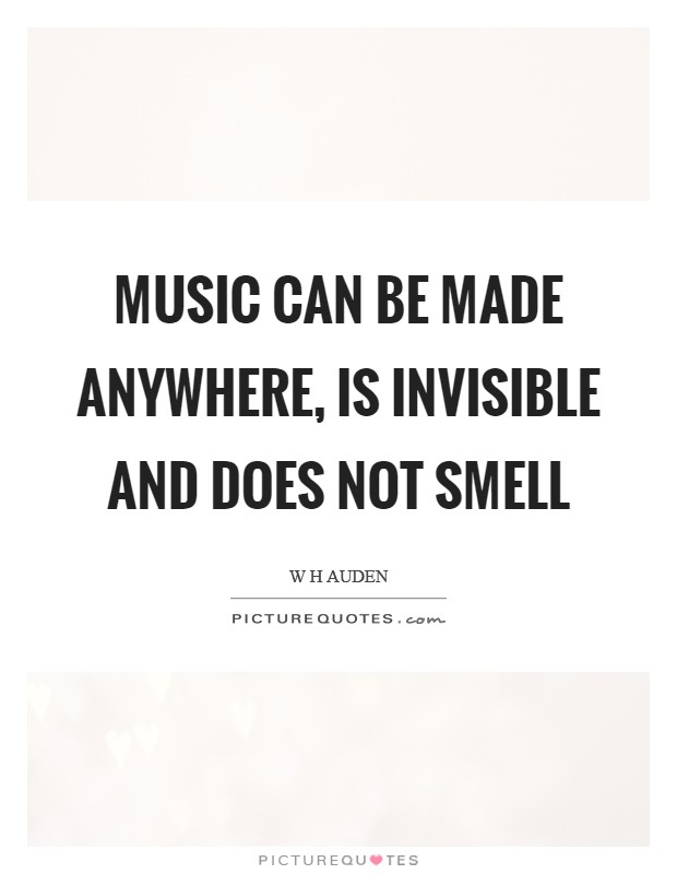 Music can be made anywhere, is invisible and does not smell Picture Quote #1