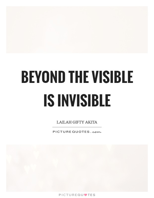 Beyond the visible is invisible Picture Quote #1