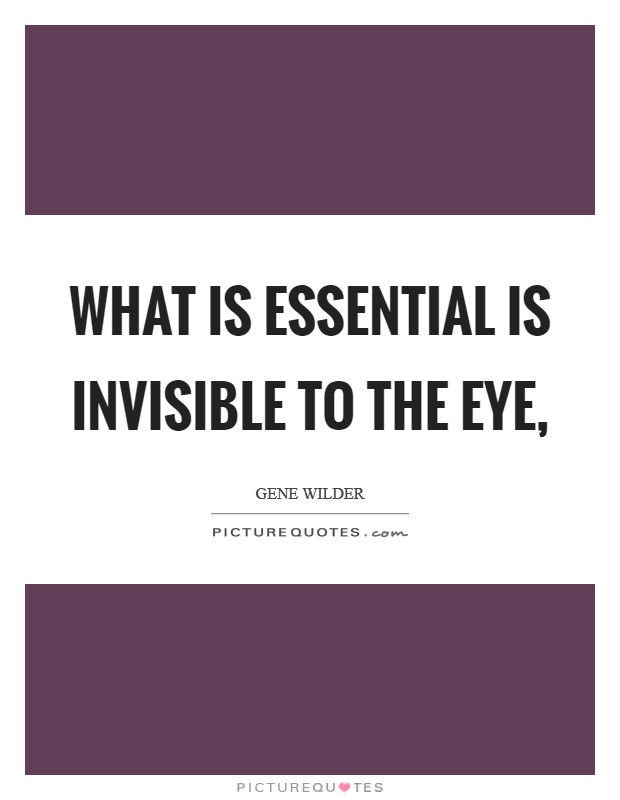 What is essential is invisible to the eye, Picture Quote #1