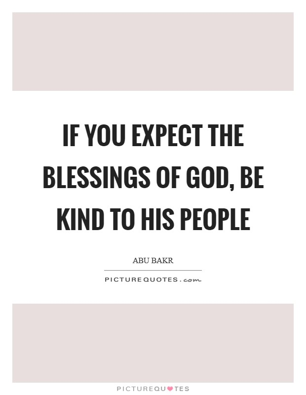 If you expect the blessings of God, be kind to His people Picture Quote #1