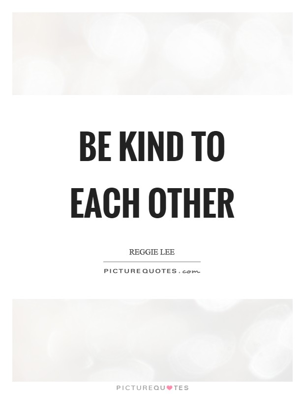 Be kind to each other Picture Quote #1
