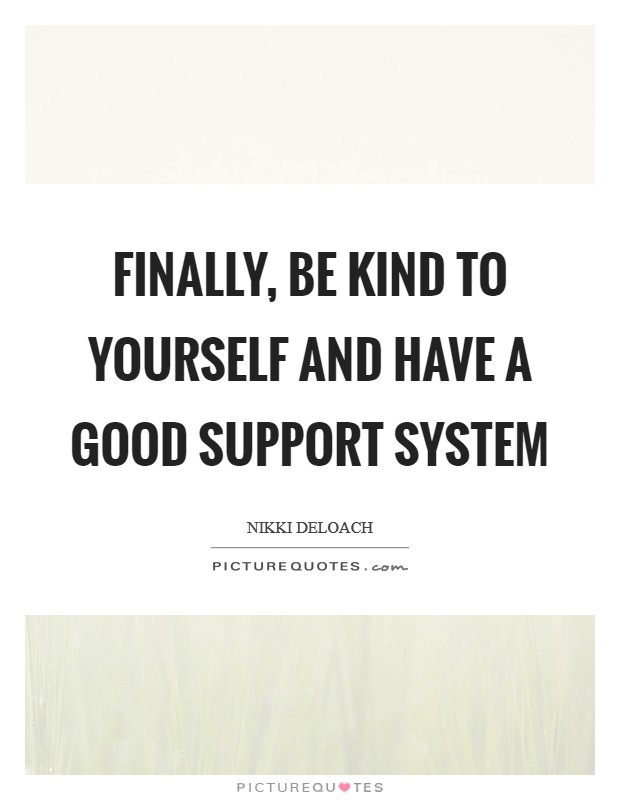 Finally, be kind to yourself and have a good support system Picture Quote #1