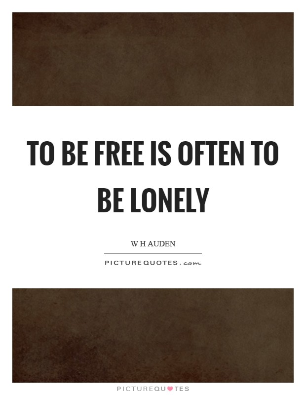 To be free is often to be lonely Picture Quote #1
