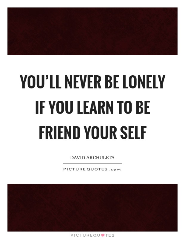 You'll never be lonely if you learn to be friend your self Picture Quote #1