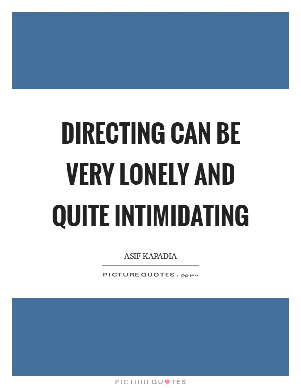 Directing can be very lonely and quite intimidating Picture Quote #1