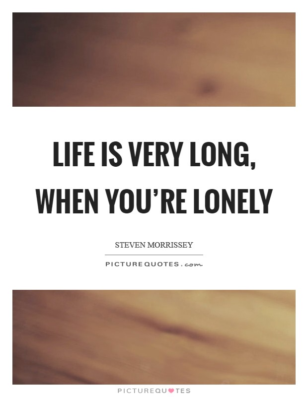 Life is very long, when you're lonely Picture Quote #1