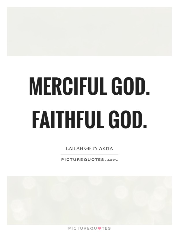Merciful God. Faithful God Picture Quote #1
