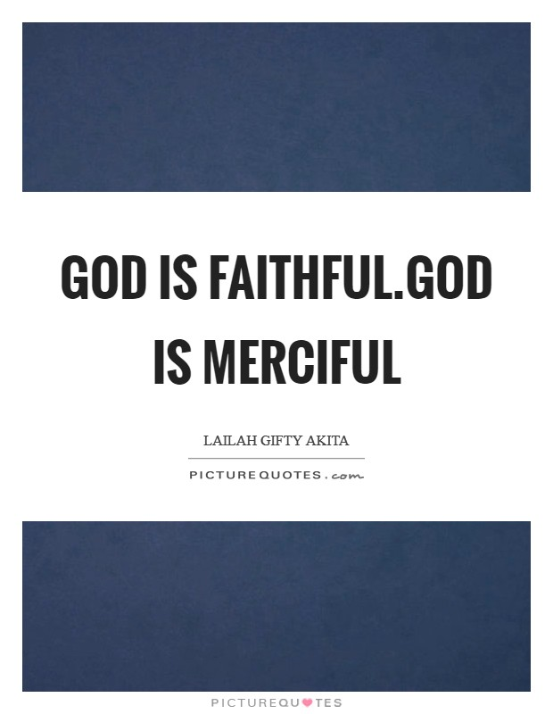 God is faithful.God is merciful Picture Quote #1