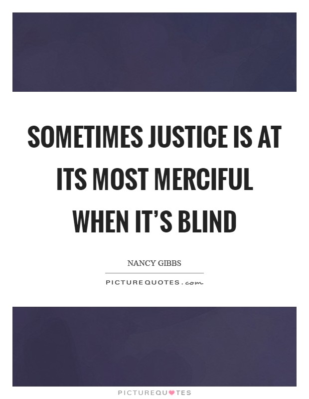 Sometimes justice is at its most merciful when it's blind Picture Quote #1