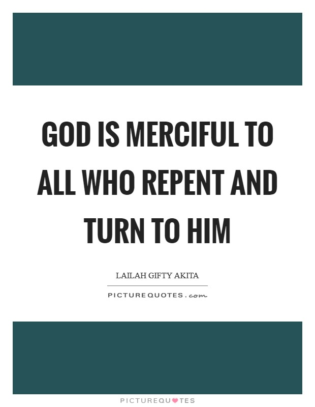 God is merciful to all who repent and turn to Him Picture Quote #1